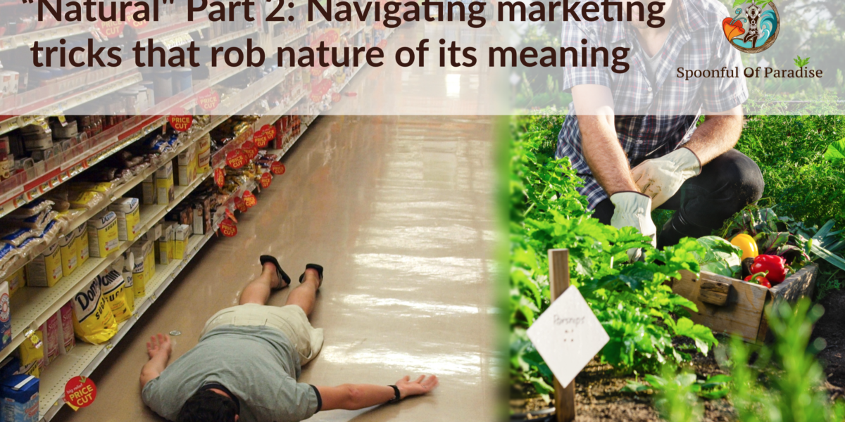"""""""Natural"""" Part 2: Navigating Marketing Tricks That Rob Nature of Its Meaning"""