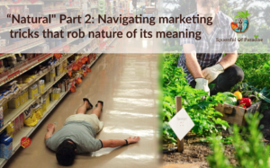 """Natural"" Part 2: Navigating Marketing Tricks That Rob Nature of Its Meaning"