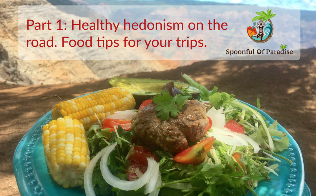 Part 1: Healthy Hedonism on the Road: Food Tips for Your Trips